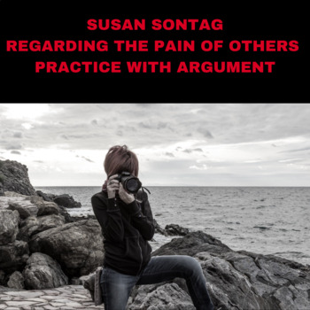 "Practice with Argument—Susan Sontag ""Regarding the Pain of Others"""