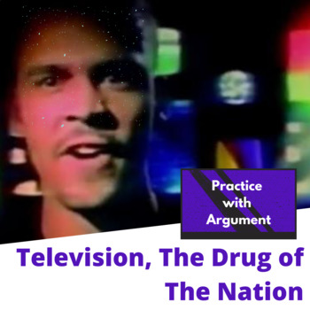 Practice with Argument—Television, the Drug of the Nation