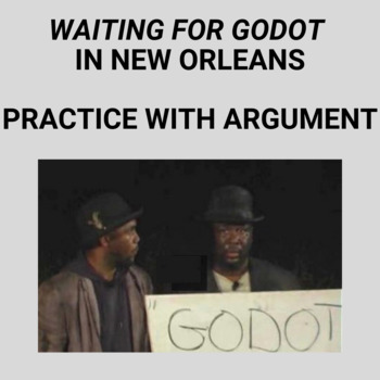 Practice with Argument— Waiting For Godot in New Orleans