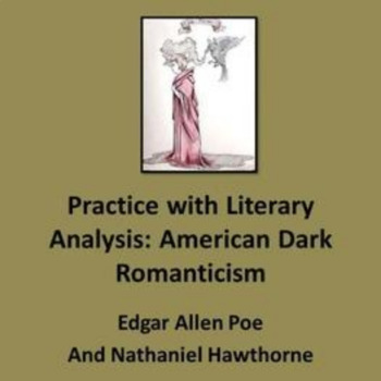 Dark Romantics Poe and Hawthorne: Practice with Literary Analysis