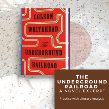 The Underground Railroad A Novel Excerpt: Practice with Literary Analysis