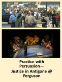 Justice in Antigone @ Ferguson: Practice with Persuasion