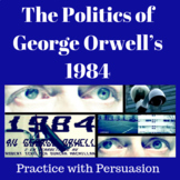 The Politics of 1984 by George Orwell: Practice with Persuasion
