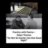 "Practice with Poetry— Dylan Thomas ""Do Not Go Gentle into that Good Night"""