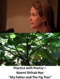 """Practice with Poetry— Naomi Shihab Nye ''My Father and The Fig Tree"""""""