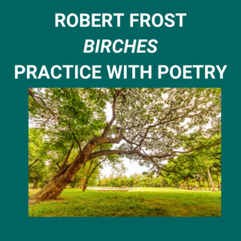 "Practice with Poetry: Robert Frost's, ""Birches"""