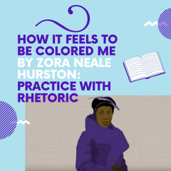 Practice with Rhet. Analysis— Zora Neale Hurston's How It Feels to be Colored Me