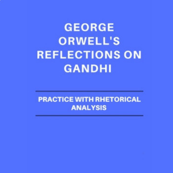 Practice with Rhetorical Analysis—   George Orwell's Reflections on Gandhi