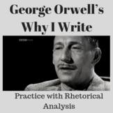 "Practice with Rhetorical Analysis—   George Orwell's ""Why I Write"""