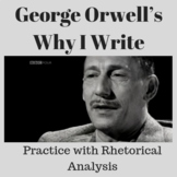 Why I Write by George Orwell: Practice with Rhetorical Analysis