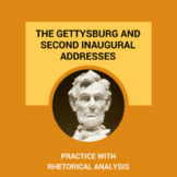 Practice with Rhetorical Analysis- The Gettysburg and Second Inaugural Addresses