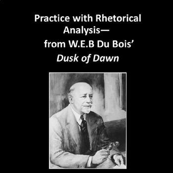 Practice with Rhetorical Analysis—  from W.E.B Du Bois' Dusk of Dawn
