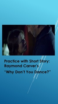 "Practice with Short Story: Raymond Carver's, ""Why Don't You Dance?"""