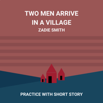 Practice with Short Story—Zadie Smith's Two Men Arrive in a Village