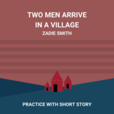 Two Men Arrive in a Village by Zadie Smith: Practice with Short Story