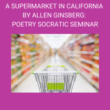 "Practice with Socratic Seminar: Allen Ginsberg's, ""A Supermarket in California"""