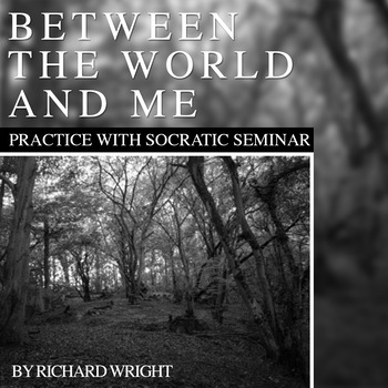 "Practice with Socratic Seminar: Richard Wright's ""Between the World and Me"""
