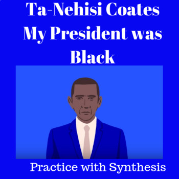 """Practice with Synthesis— Ta-Nehisi Coates """"My President was Black"""""""