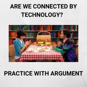 Practice with the Argument: Are We Connected by Technology but Alone?