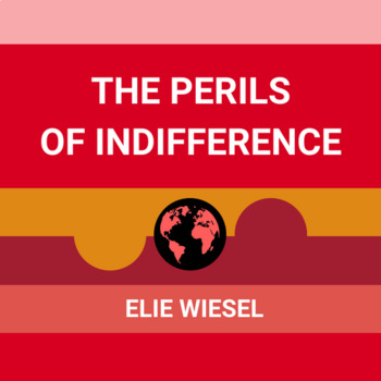 Elie Wiesel's The Perils of Indifference: Practice with the Argument