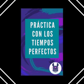Practice with the Perfect Tenses in Spanish - Los tiempos perfectos