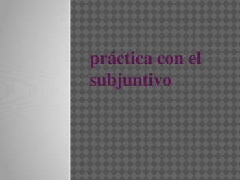 Practice with the Present Subjunctive
