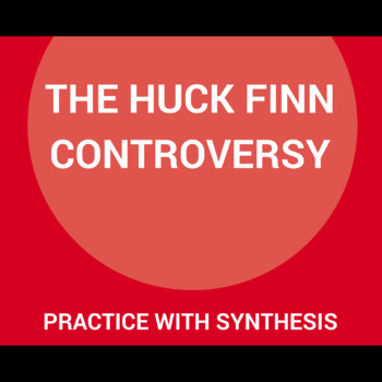 The Huck Finn Controversy: Practice with the Synthesis