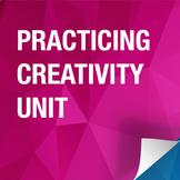 Practicing Creativity Unit