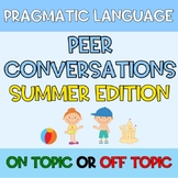 Pragmatic Language Peer Conversations SUMMER On Topic Off Topic Social Skills