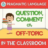 Pragmatic Language in the Classroom Question, Comment or O