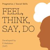 Pragmatics & Social Skills: Feel Think Say Do