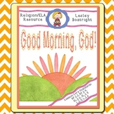 Prayer and Literacy Activities:  God Morning God!