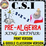 Pre-Algebra Activity: CSI Algebra Math - King Arthur: Who stole Excalibur?