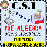 Pre Algebra Activity: CSI Algebra Math - King Arthur: Google Classroom & Print.