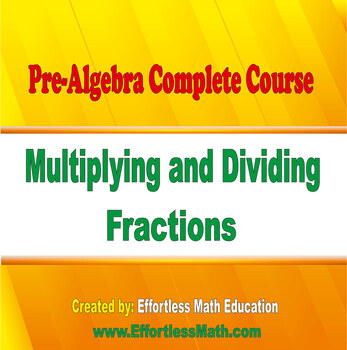 Pre-Algebra Complete Course: Multiplying and Dividing Fractions