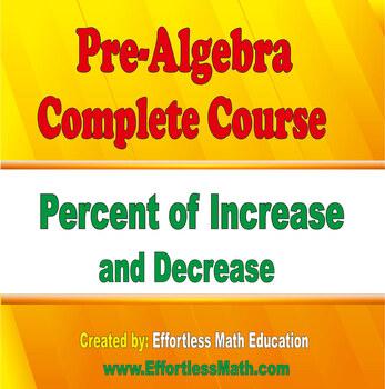 Pre-Algebra Complete Course: Percent of Increase and Decrease