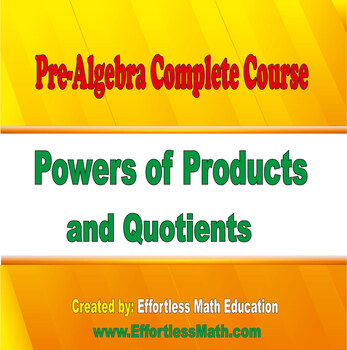 Pre-Algebra Complete Course: Powers of Products and Quotients