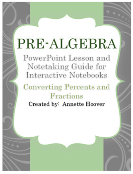 Pre-Algebra Converting Percents and Fractions PowerPoint and Notes