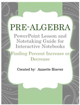 Pre-Algebra Finding Percent Increase or Decrease PowerPoint and INB