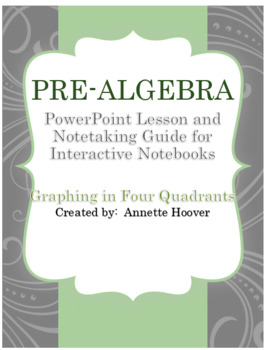 Pre-Algebra Graphing in Four Quadrants PowerPoint and Interactive Notebook
