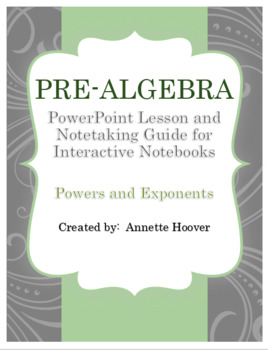 Pre-Algebra Powers and Exponents PowerPoint Lesson and Note-taking Guide