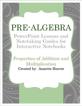 Pre-Algebra Properties of Addition and Multiplication PP and INB notes