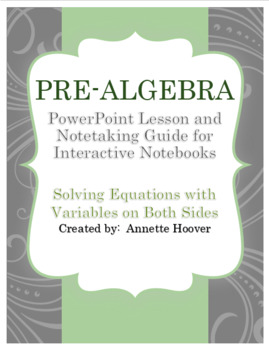 Pre-Algebra Solving Equations with Variables on Both Sides PP and INB