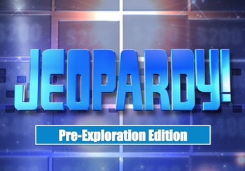 Pre Exploration Review Game- Jeopardy