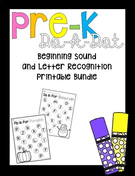 Pre-K Beginning Sound and Letter Recognition Do-A-Dot GROWING BUNDLE!