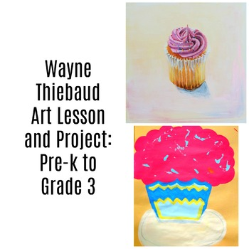Pre-K to 3rd Art Lesson Wayne Thiebaud Cupcake Art History and Lesson