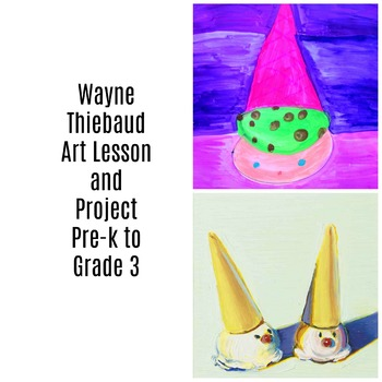Pre-K to 3rd Art Lesson Wayne Thiebaud Ice Cream Cone Art History and Lesson