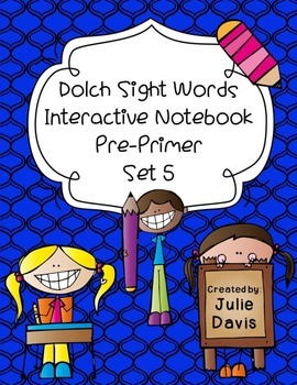 Pre-Primer Dolch Sight Word Interactive Notebooks Set 5