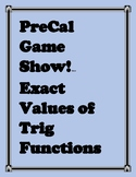 PreCal Game Show! Exact Values of Trig Functions