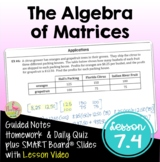 The Algebra of Matrices with Lesson Video (Unit 7)